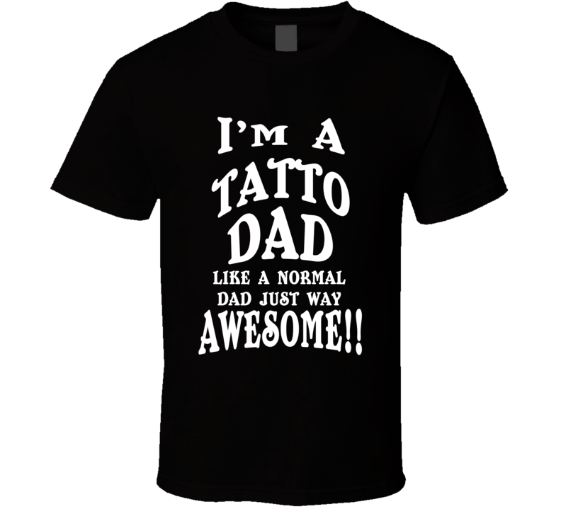 I'm a Tatto Dad Just Way Awesome Fathers Day Sports Gift T Shirt