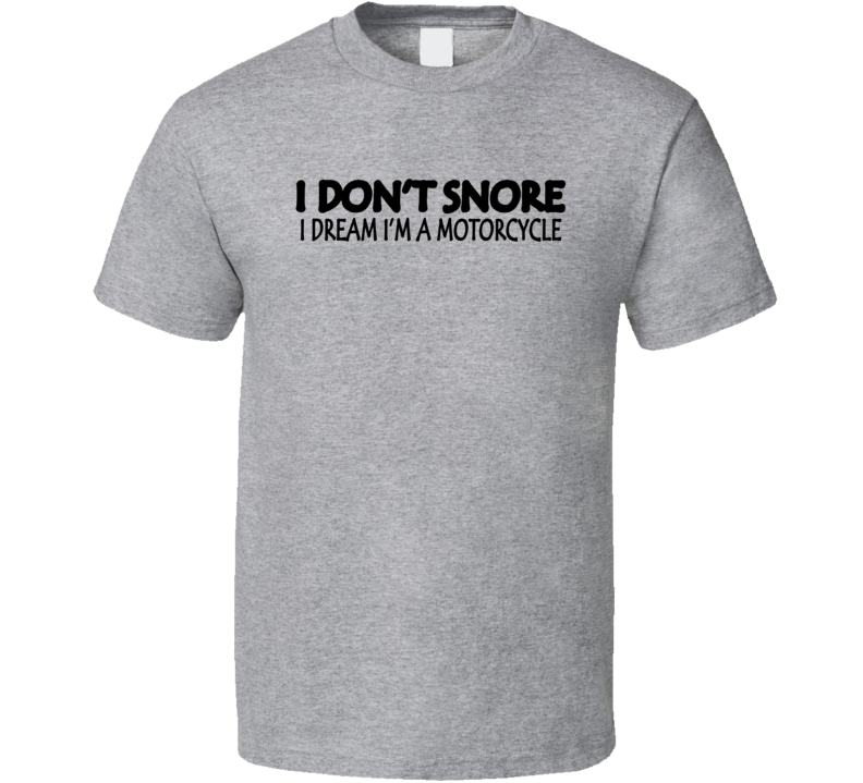 I Don't Snore I Dream I'm A Motorcyle Fathers Day Funny Granpa T Shirt