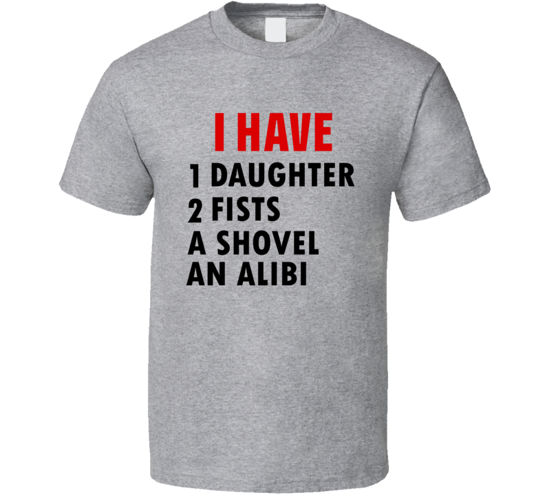 I Have Daughter Fists Shovel Alibi Funny Fathers Day Cool T Shirt