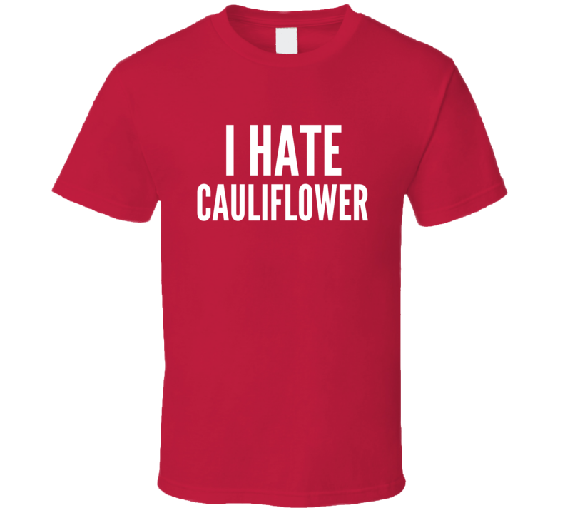 I Hate Cauliflower Funny Food Lover Vegetables Awesome Cool T Shirt