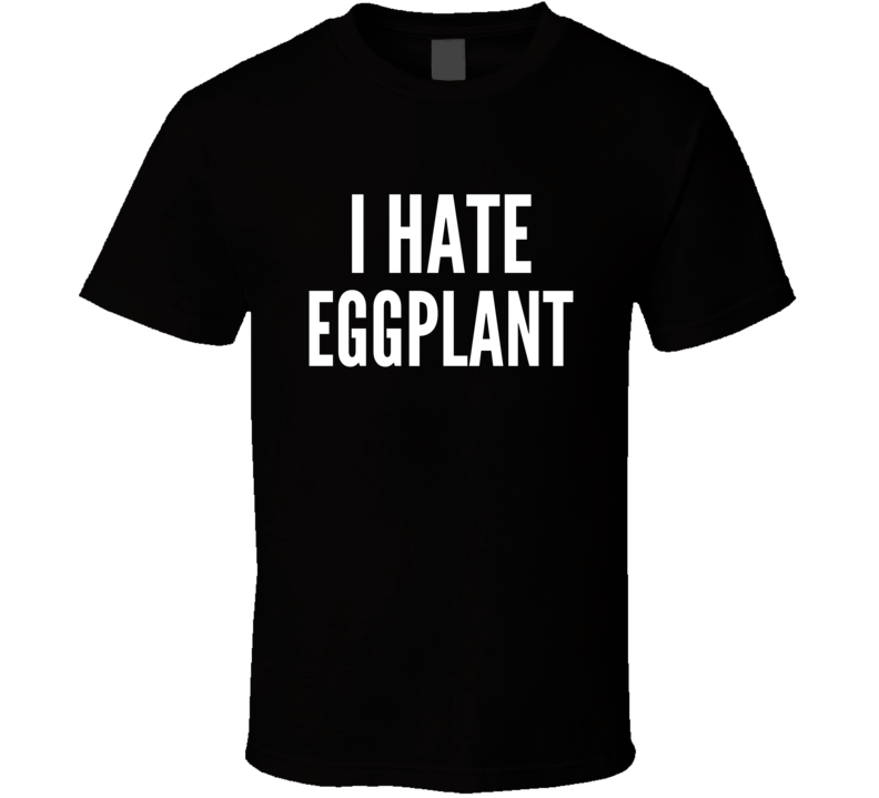 I Hate Eggplant Funny Food Lover Vegetables Awesome Cool Gift T Shirt