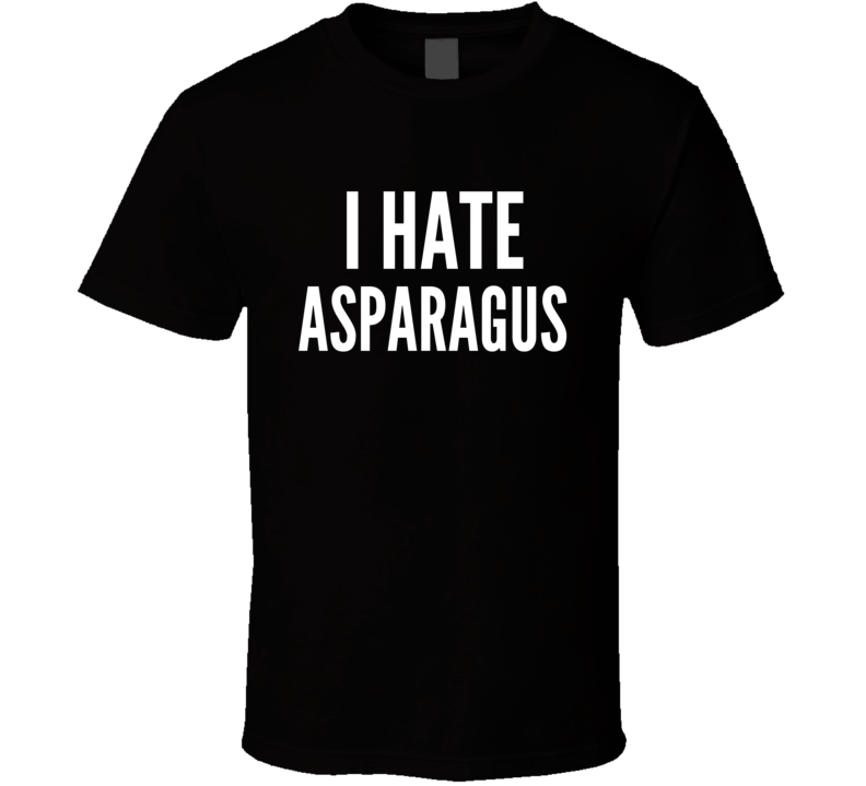 I Hate Asparagus Funny Food Lover Vegetables Awesome Cool Gift T Shirt
