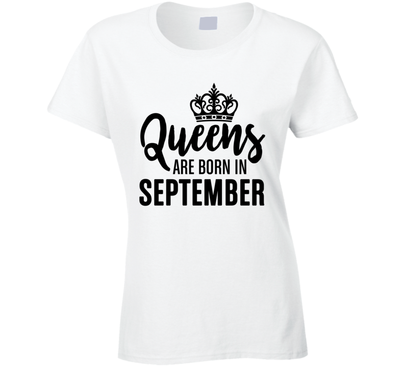Queens Are Born In September Cool Birthday Gift Funny Ladies T Shirt