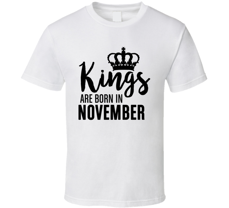 Kings Are Born In November Cool Birthday Gift Funny Graphic T Shirt