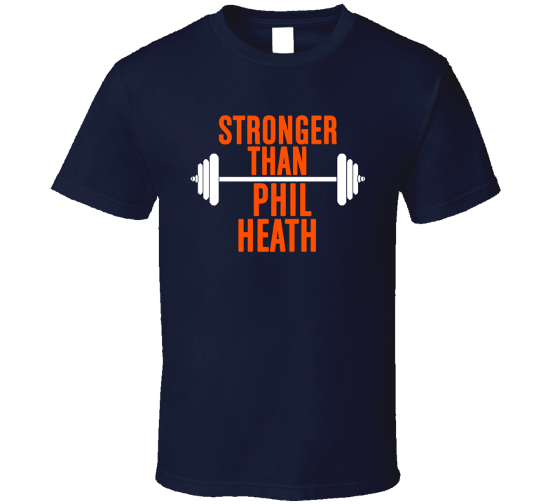 Stronger Than Phil Heath Celebrity Body Builder Funny Wokout T Shirt