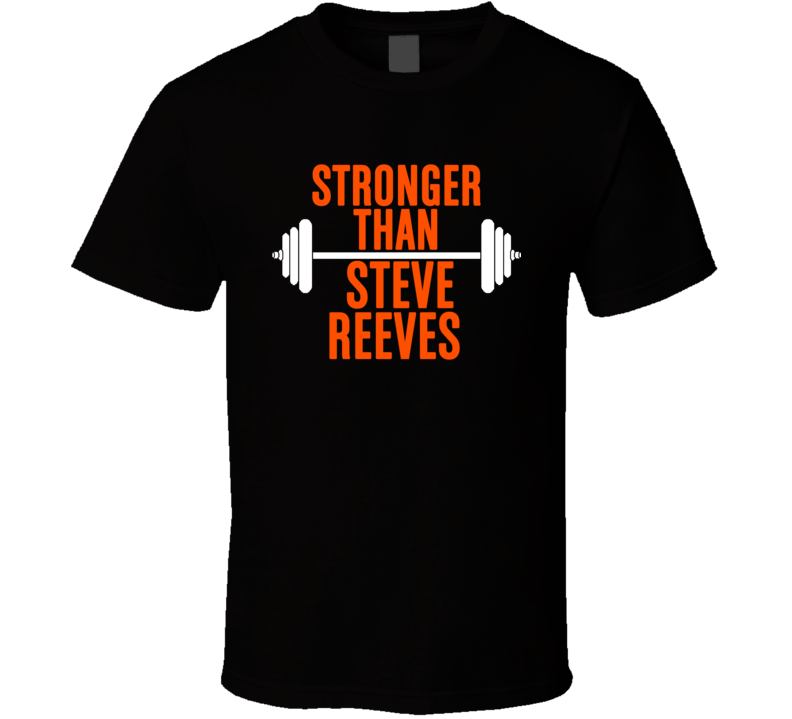 Stronger Than Steve Reeves Celebrity Body Builder Funny Wokout T Shirt