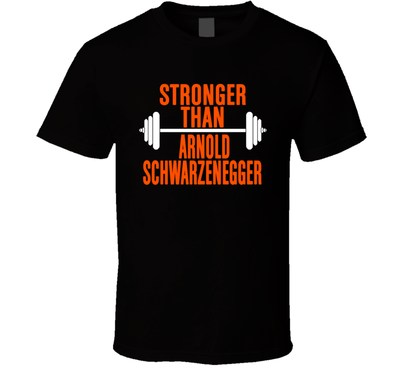 Stronger Than Arnold Schwarzenegger Body Builder Funny Wokout T Shirt