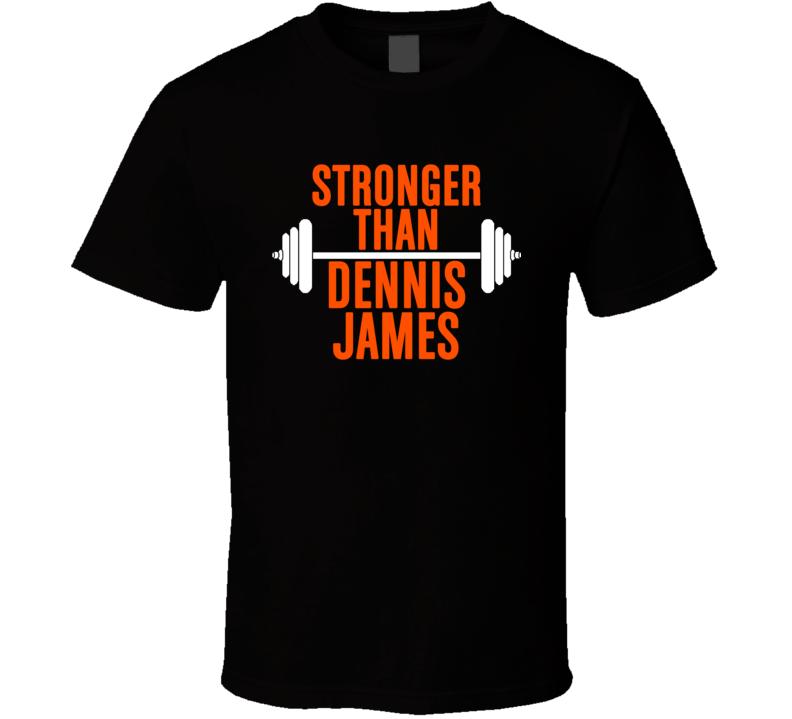 Stronger Than Dennis James Celebrity Body Builder Funny Wokout T Shirt