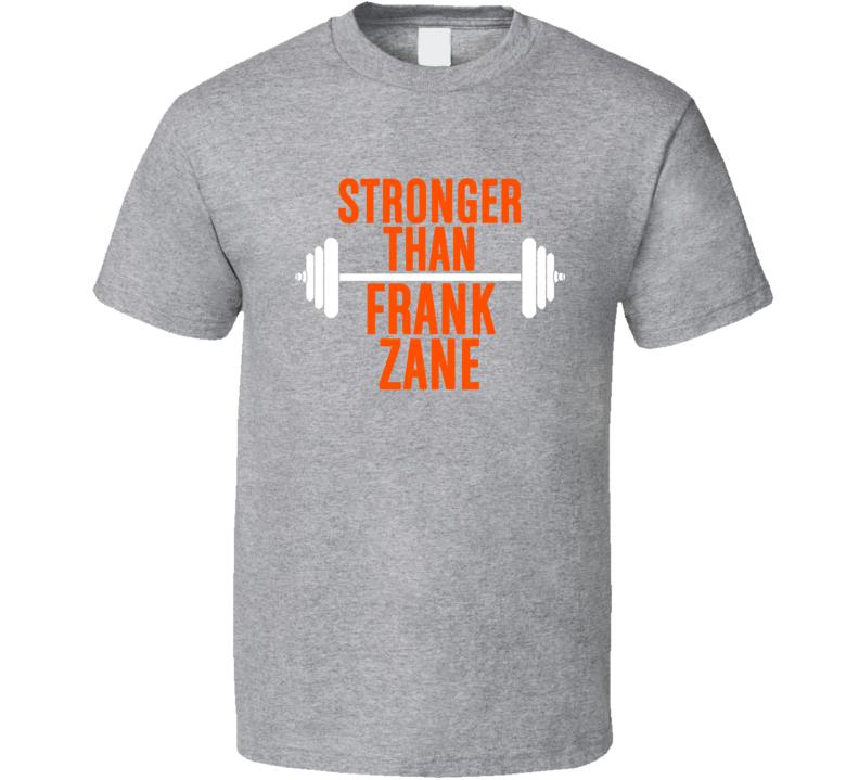 Stronger Than Frank Zane Celebrity Body Builder Funny Wokout T Shirt