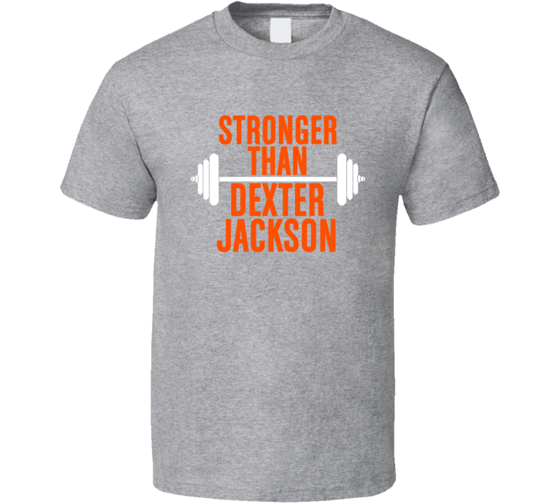 Stronger Than Dexter Jackson Celebrity Body Builder Wokout T Shirt