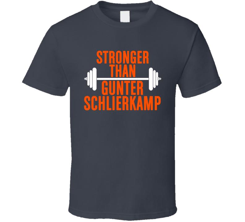 Stronger Than Gunter Schlierkamp Body Builder Funny Wokout T Shirt