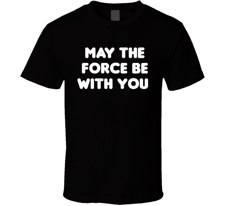 May The Force Be With you Star Wars Movie Funny Quote Cool T Shirt