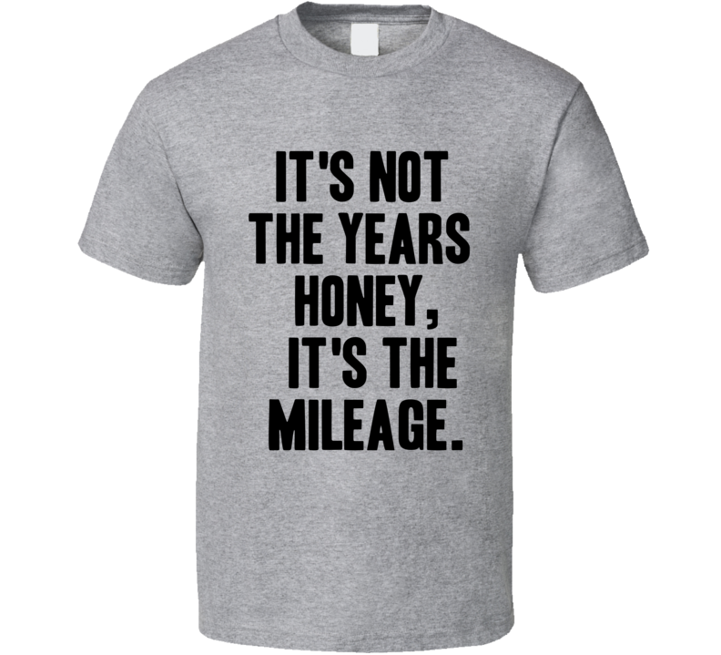 Its Not The Years The Mileage Indiana Jones Movie Quote Cool T Shirt