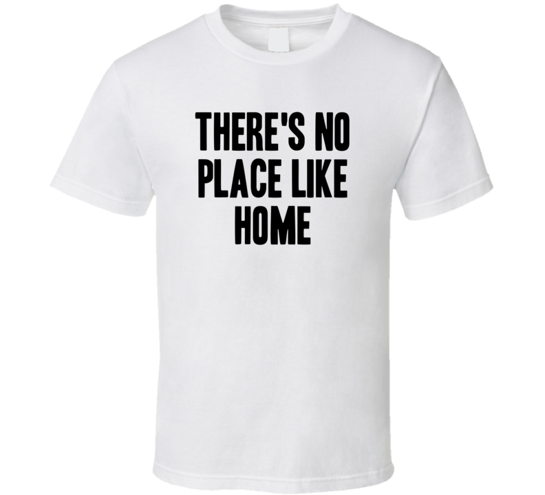 Theres No Place Like Home The Wizard of Oz Movie Quote T Shirt