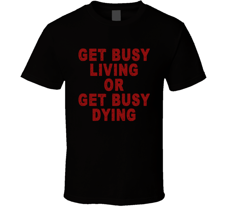 Get Busy Living or Dying Shawshank Redemption Movie Quote T Shirt