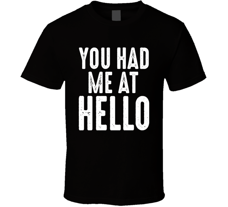 You Had Me At Hello Renee Zellweger Jerry Maguire Movie Quote T Shirt
