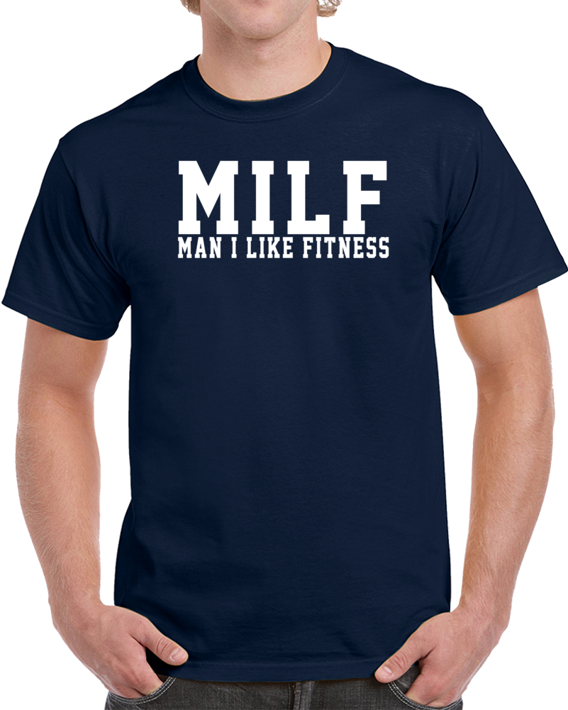 Man I Like Fitness Milf Funny Exercise Workout Gym Cool T Shirt