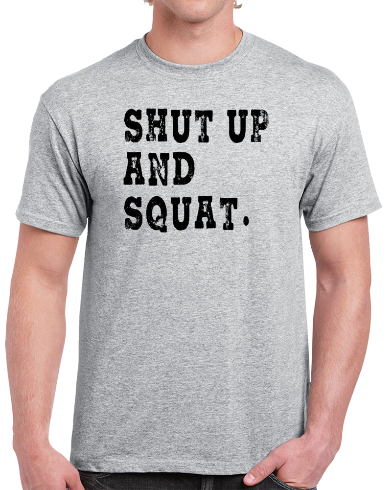 Shut Up And Squat Funny Exercise Workout Gym Cool T Shirt