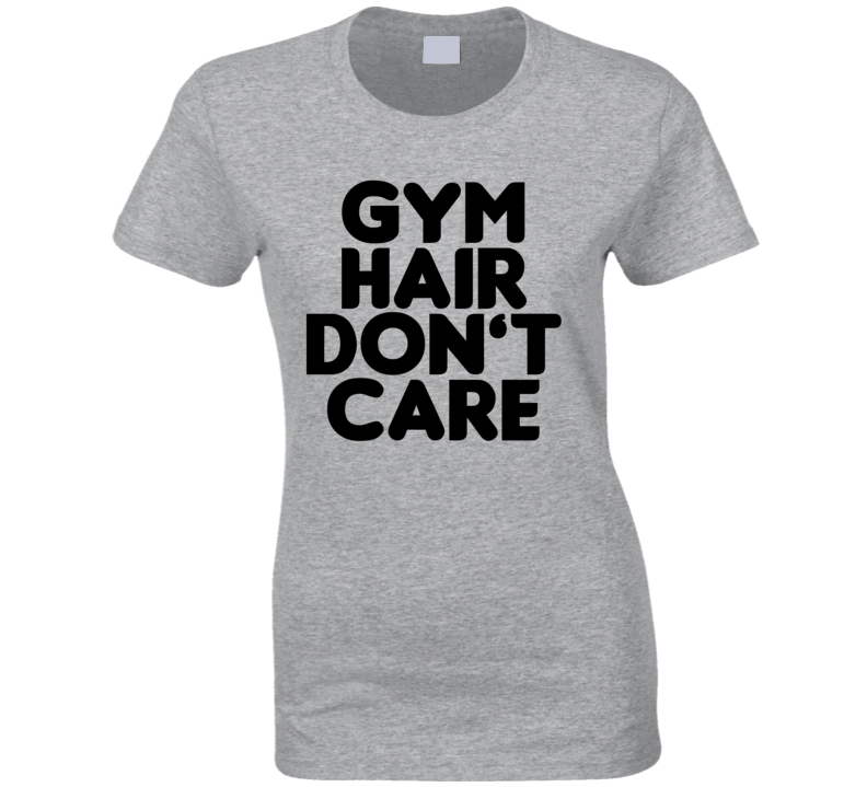 Gym Hair Don't Care Funny Exercise Workout Cool Ladies T Shirt