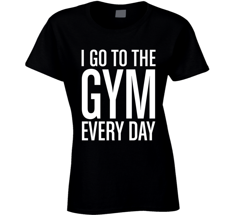 I Go To The Gym Funny Exercise Workout Ladies Cool T Shirt