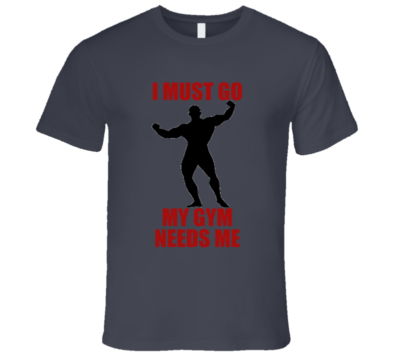 I Must Go My Gym Needs Me Funny Exercise Cool Workout Mens T Shirt
