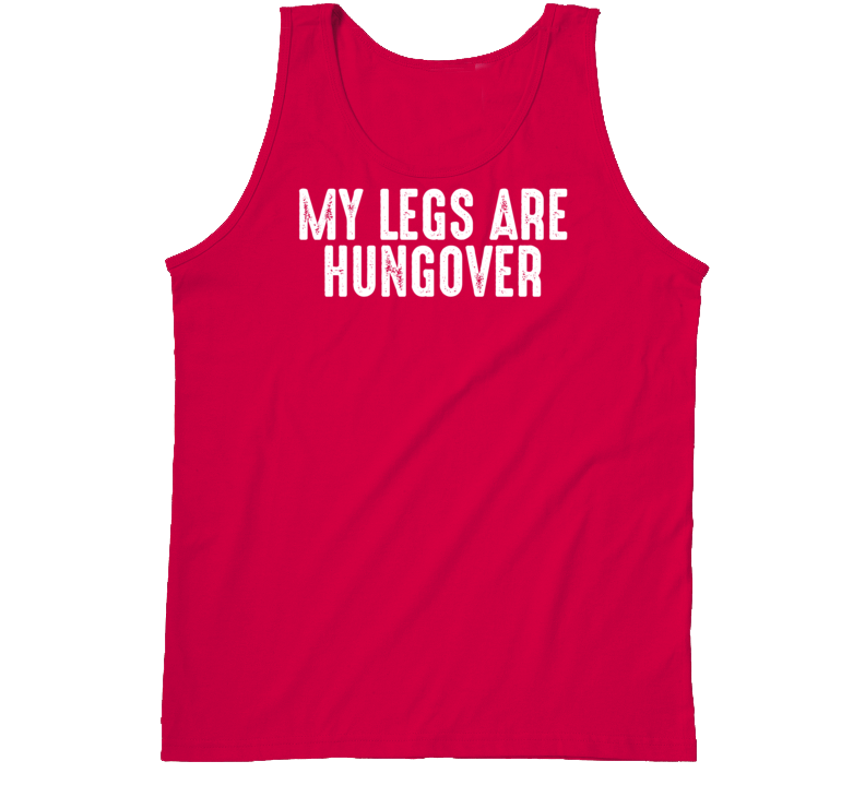 My Legs Are Hungover Funny Exercise Workout Gym Cool Tanktop