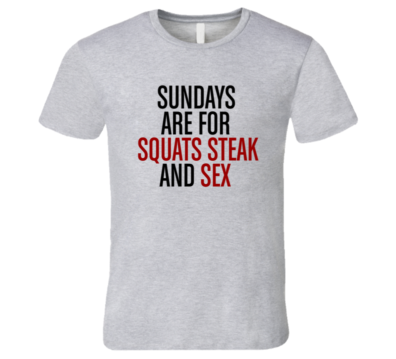 Sundays Are For Squats Steak Sex Funny Exercise Workout Gym T Shirt