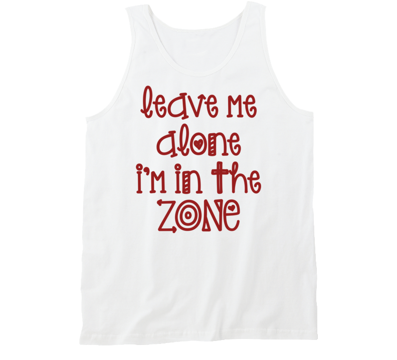 Live Me Alone I'm In The Zone Funny Exercise Workout Cool Gym Tanktop