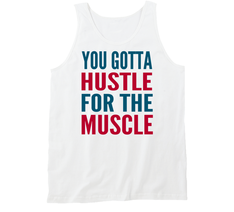You Gotta Hustle For The Money Funny Exercise Workout Cool Gym Tanktop