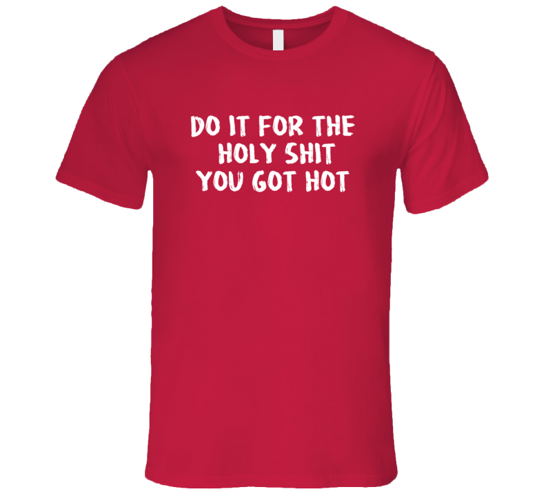 Do It For The Holy Shit You Got Hot Funny Exercise Workout Gym Tanktop