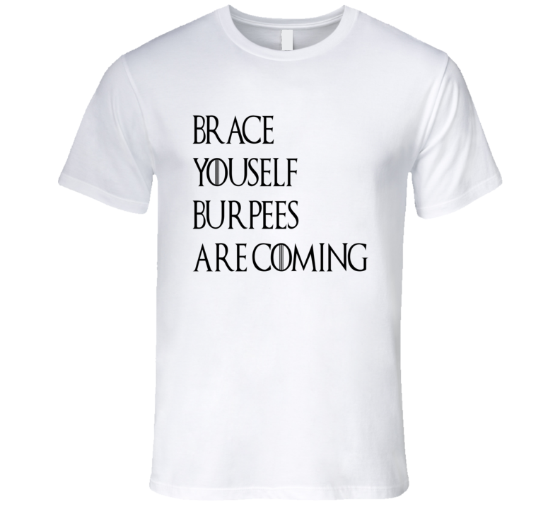 Brace Youself Burpees Is Coming Funny Exercise Gym Workout T Shirt