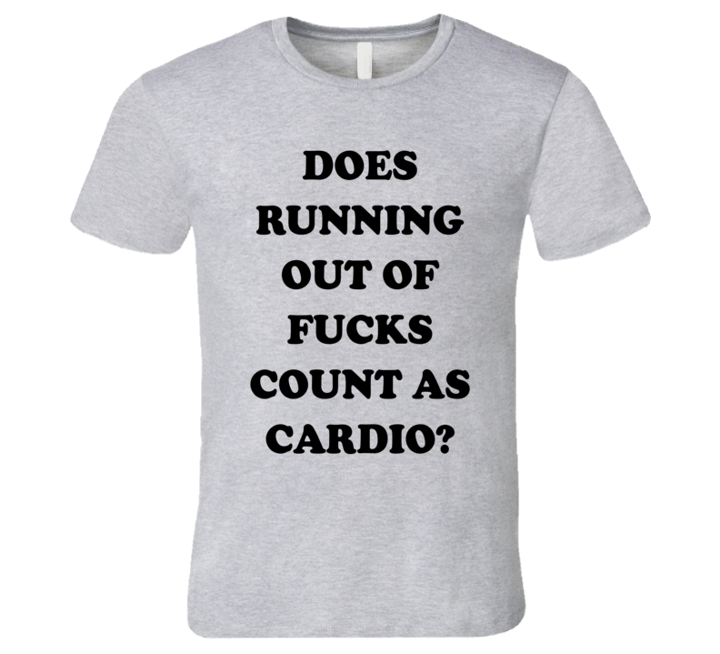 Does Running Out Of Fuck Count As Cardio Funny Workout Gym T Shirt