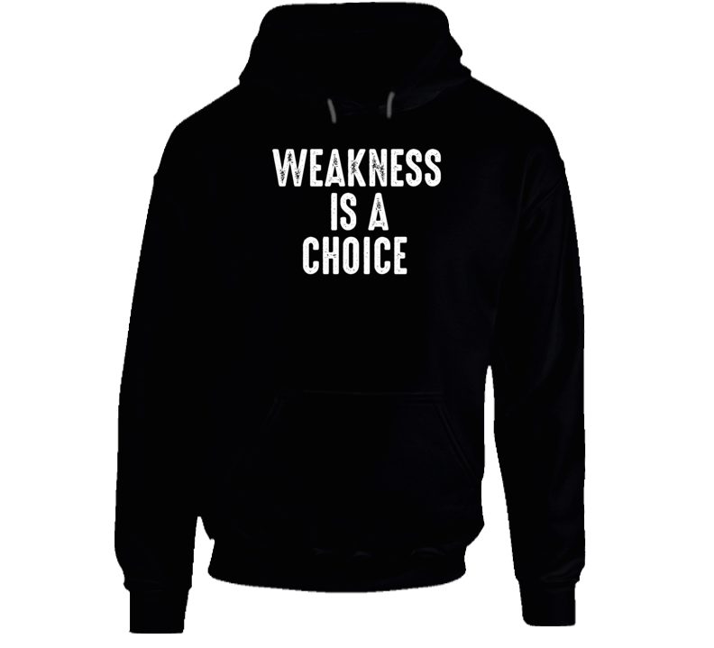 Weakness Is A Choice Funny Exercise Workout Gym Cool Hoodie