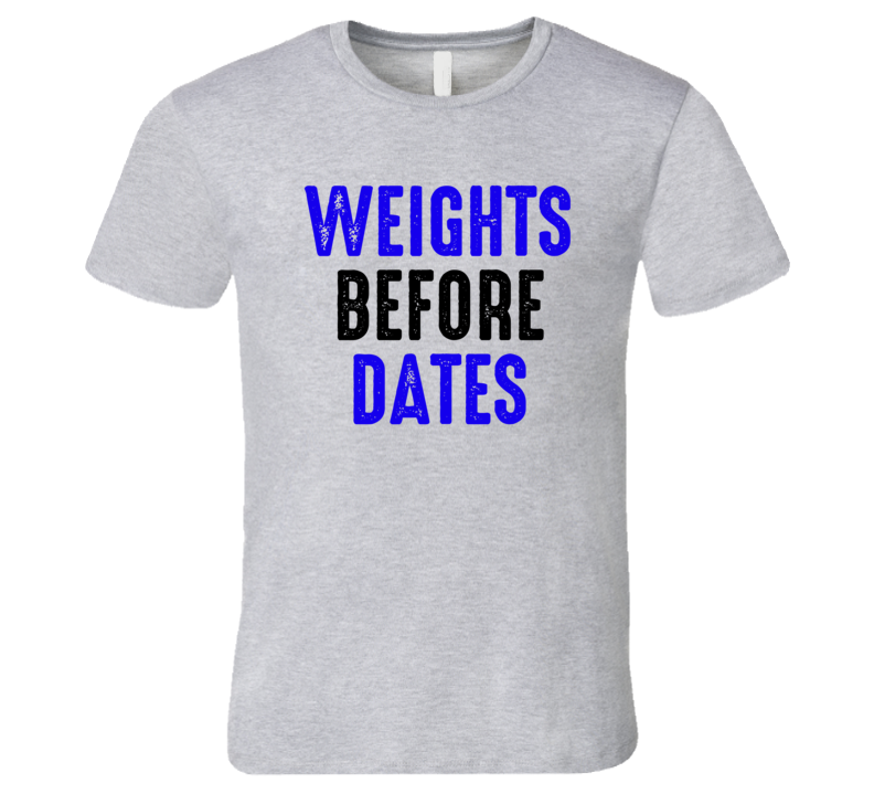 Weights Before Dates Funny Exercise Workout Cool Men Gym T Shirt