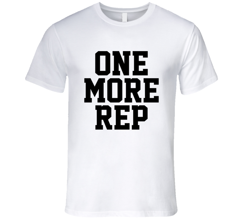 One More Rep Funny Exercise Workout Gym Cool Men T Shirt