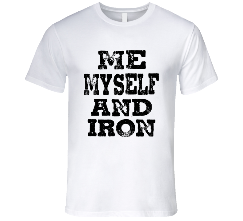 Me Myself And Iron Funnt Exercise Wokout Gym Cool Mens T Shirt