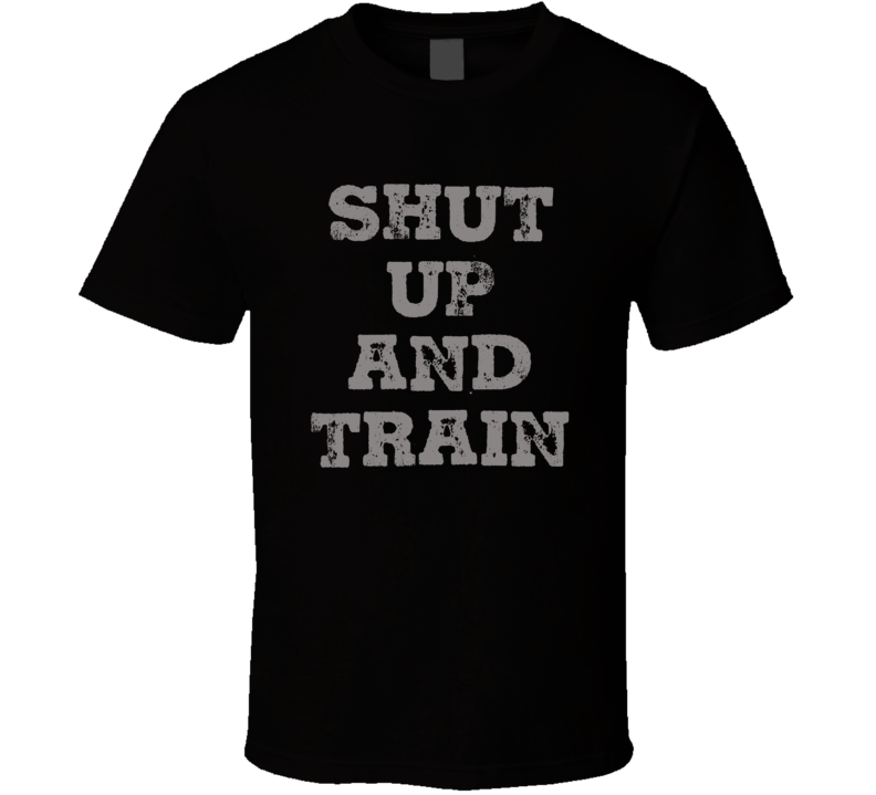 Shut Up And Train Funny Exercise Workout Gym Cool T Shirt