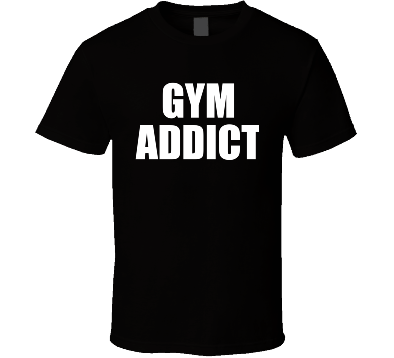 Gym Addict Funny Exercise Workout Cool T Shirt