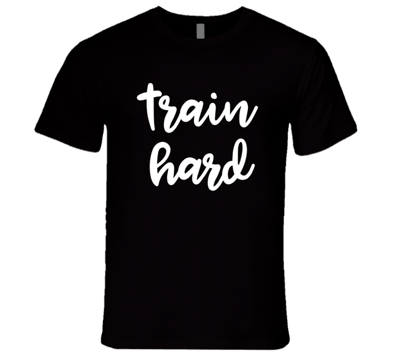 Train Hard Funny Exercise Workout Cool T Shirt