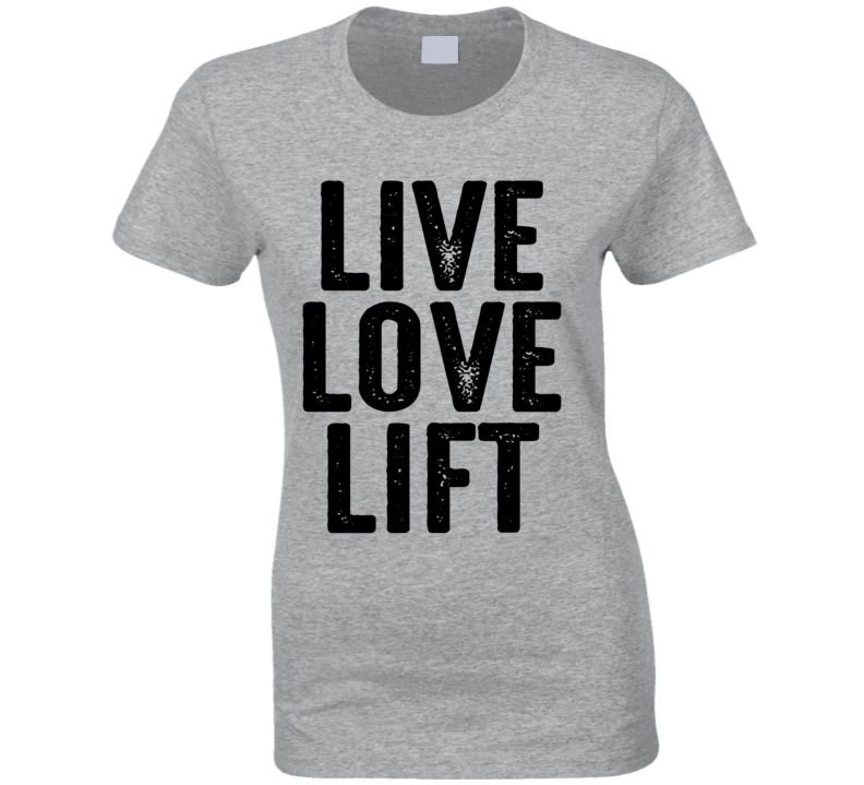 Live Love Lift Funny Exercise Workout Ladies Gym T Shirt