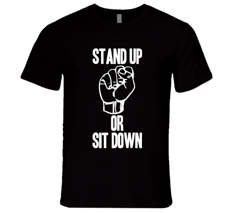 Stand Up Or Sit Down Black Power Movement Cool T Shirt
