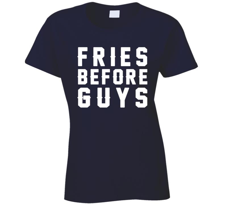 Fries Before Guys Funny Junk Food Lover Trending Funny Ladies T Shirt