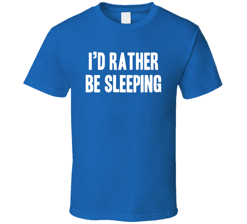 I'd Rather Be Sleeping Funny Trending Sayings Hipster Sway T Shirt