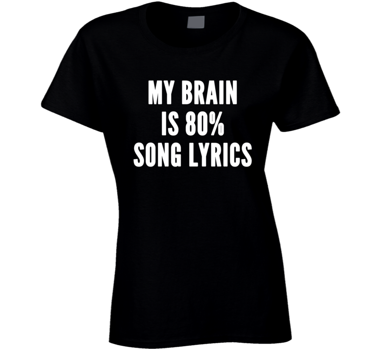 My Brain Is 80% Song Lyrics Funny Tredning Music T Shirt