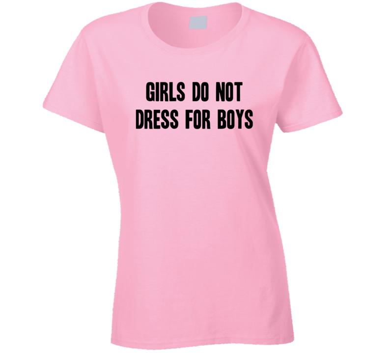Girls Do Not Dress For Boys Funny Trending Fashion Ladies T Shirt