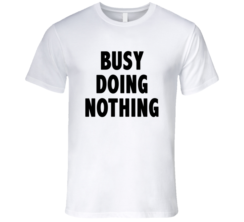 Busy Doing Nothing Funny Trending Summer Fashion Cool T Shirt