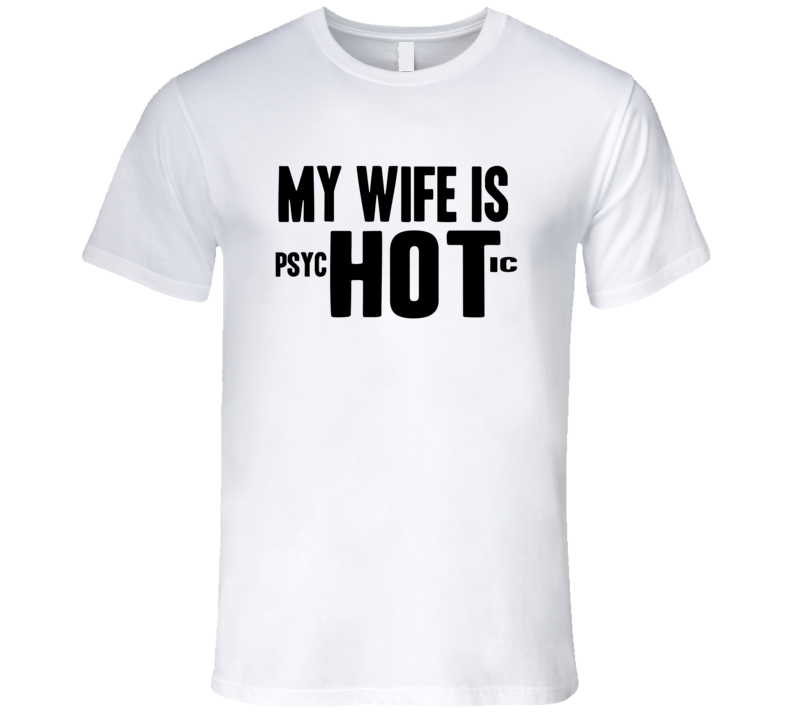 My Wife Is Psychotic Funny Trending Summer Fashion Mens T Shirt