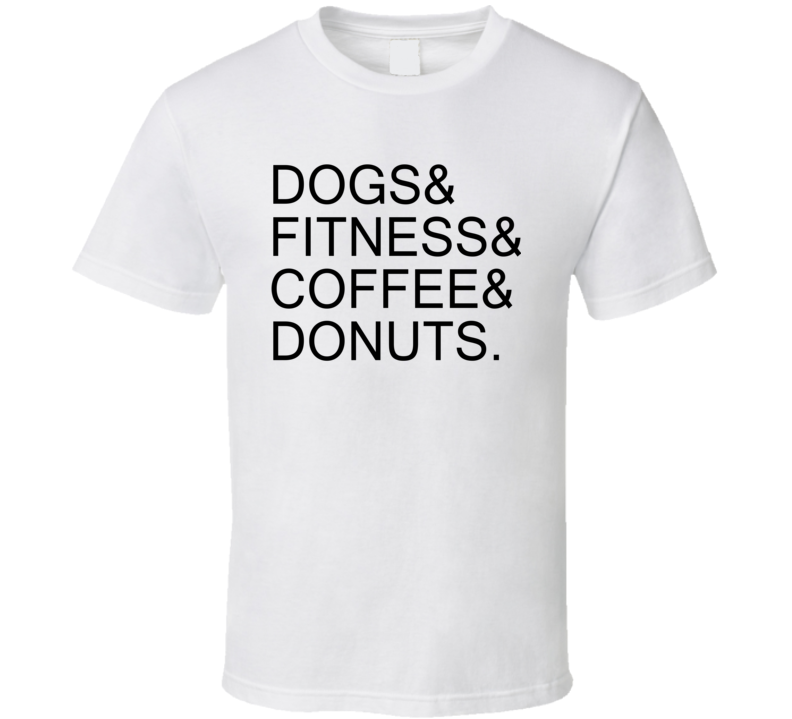 Dogs Fitness Coffee Donuts Funny Trending Sayings T Shirt