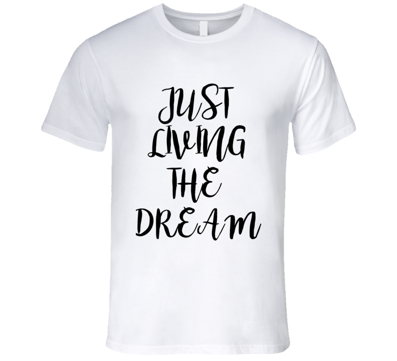 Just Livin The Dream Funny Trending Summer Fashion T Shirt