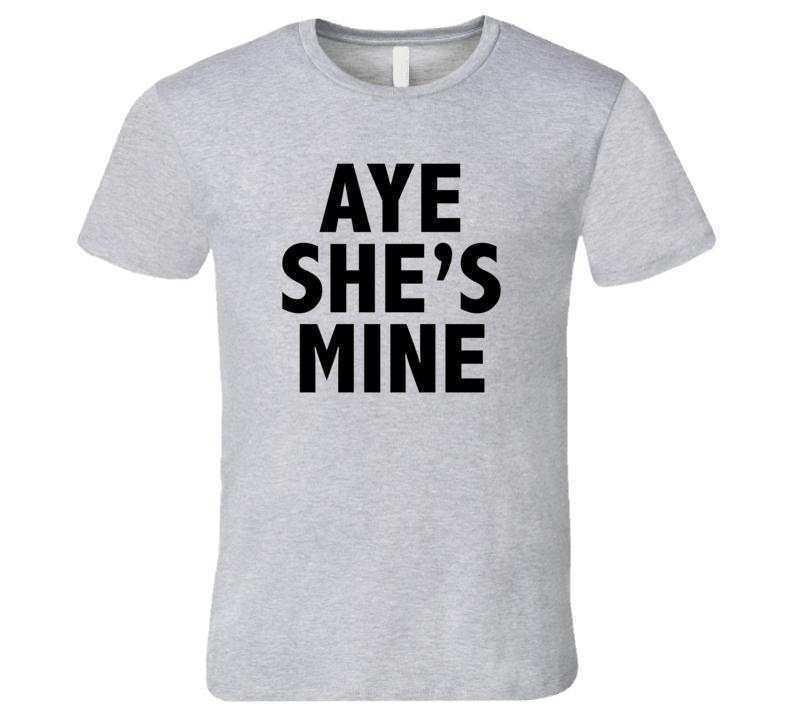 Aye She's Mine Funny Trending Boyfriend Summer Sayings T Shirt
